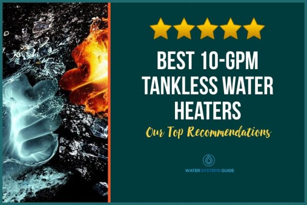 Top 8 Best 10 GPM Tankless Water Heaters (2021 Review)🥇