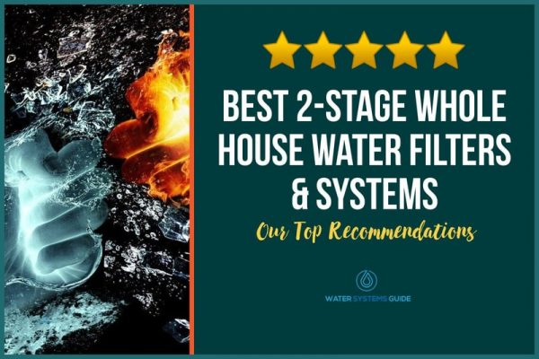 5 Best 2-Stage Whole House Water Filters & Systems (2021 Review)🥇